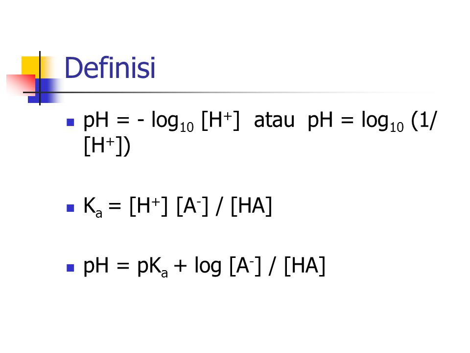 Definisi pH = - log10 [H+] atau pH = log10 (1/ [H+])